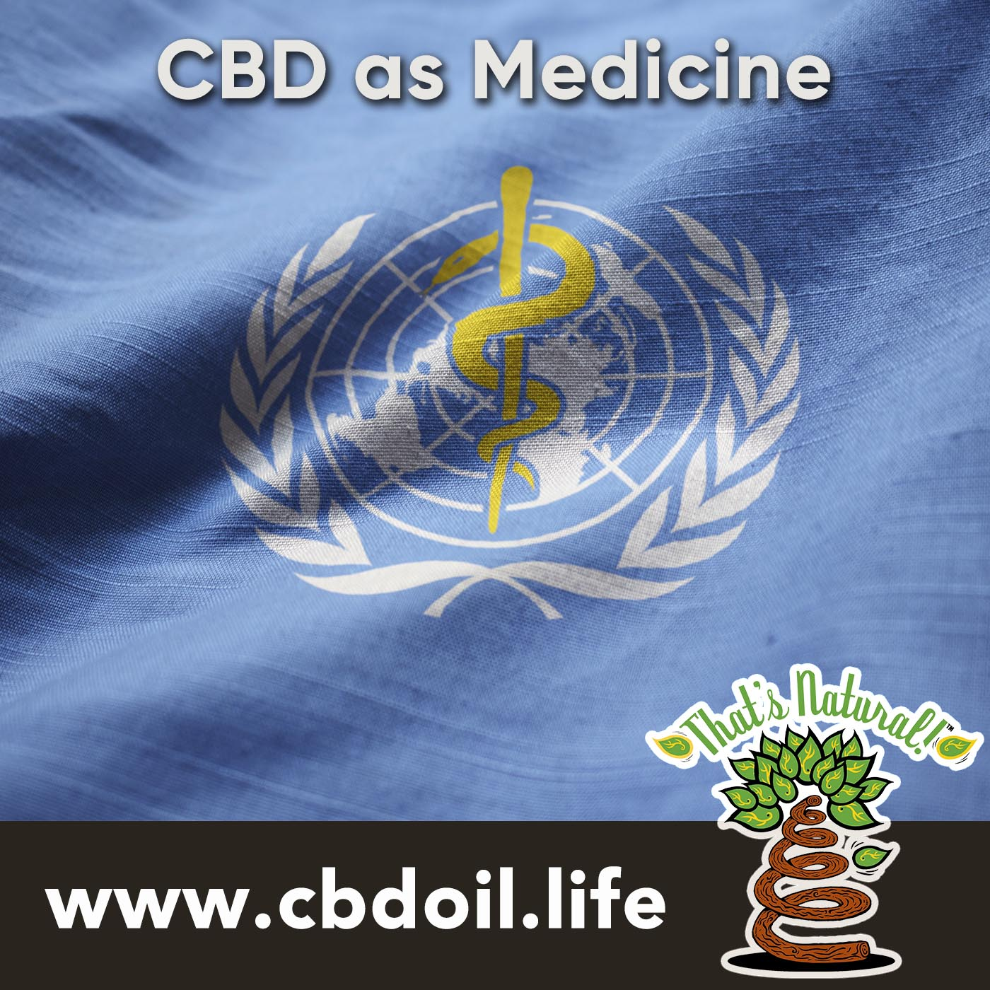 CBD as Medicine - UN WHO Flag - Full Spectrum CBD from That's Natural at www.cbdoil.life