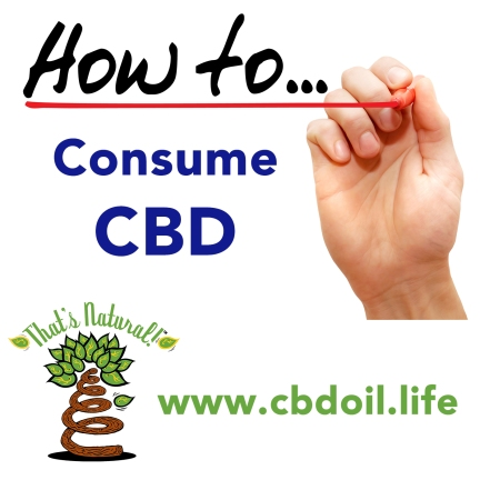 How to Consume CBD - From That's Natural Full Spectrum CBD Oil at www.cbdoil.life